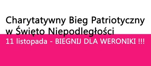 Charytatywny Bieg Patriotyczny dla Weroniki Przybycień - 11 listopada 2018 r.